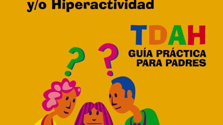 El niño con trastorno por déficit de atención y/o hiperactividad. TDAH. Guía Práctica para padres.